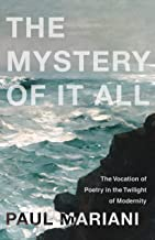The Mystery of It All: The Vocation of Poetry in the Twilight of Modernity (Paraclete Poetry)