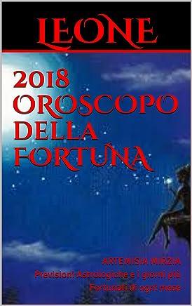 LEONE 2018 OROSCOPO della FORTUNA: Previsioni Astrologiche e i giorni più Fortunati di ogni mese