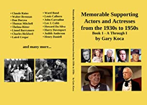 Memorable Supporting Actors and Actresses from the 1930s to 1950s: Book 1 - A Through I