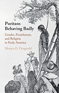 Puritans Behaving Badly: Gender, Punishment, and Religion in Early America