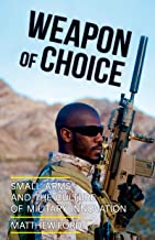 Weapon of Choice: Small Arms and the Culture of Military Innovation