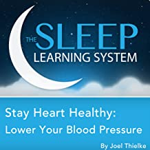 Stay Heart Healthy: Lower Your Blood Pressure with Hypnosis, Meditation, and Affirmations (The Sleep Learning System)