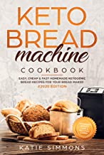 Keto Bread Machine Cookbook #2020: Easy, Cheap & Fast Homemade Ketogenic Bread Recipes For Your Bread Maker | Intensify Weight Loss & Healthy Living