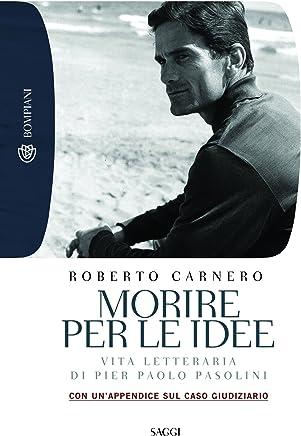Morire per le idee: Vita letteraria di Pier Paolo Pasolini (Tascabili. Saggi Vol. 423)
