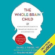 The Whole Brain Child: 12 Revolutionary Strategies to Nurture Your Child's Developing Mind