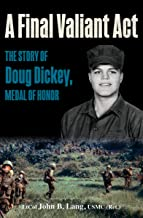 A Final Valiant Act: The Story of Doug Dickey, Medal of Honor