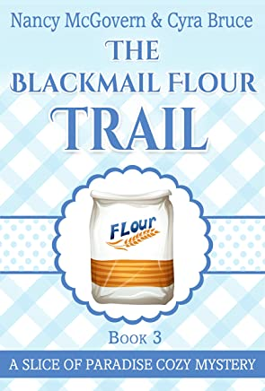 The Blackmail Flour Trail: A Culinary Cozy Mystery (Slice of Paradise Cozy Mysteries Book 3)