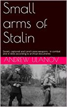 Small arms of Stalin: Soviet, captured and Lend-Lease weapons - in combat and in tests according to archival documents (English Edition)
