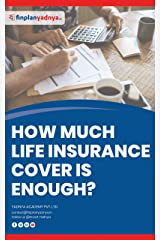How much Life Insurance Cover is Enough?: How to Calculate Life cover? Kindle Edition