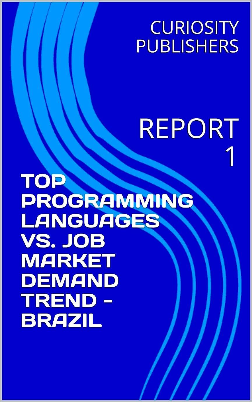 変装滝解放するTOP PROGRAMMING LANGUAGES VS. JOB MARKET DEMAND TREND - BRAZIL: REPORT 1 (English Edition)