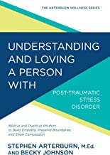 Understanding and Loving a Person with Post-traumatic Stress Disorder: Biblical and Practical Wisdom to Build Empathy, Pre...