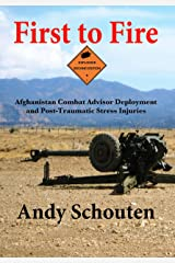 First to Fire: Afghanistan Combat Advisor Deployment and Post-Traumatic Stress Injuries Kindle Edition