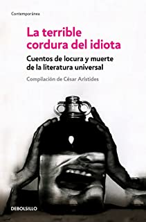 La terrible cordura del idiota: Cuentos de locura y muerte de la literatura universal