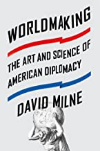 Worldmaking: The Art and Science of American Diplomacy