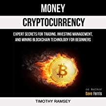 Money: Cryptocurrency: Expert Secrets for Trading, Investing Management, and Mining Blockchain Technology for Beginners