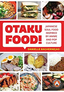OTAKU FOOD JAPANESE SOUL FOOD INSPIRED BY ANIME POP CULTURE: Japanese Soul Food Inspired by Anime and Pop Culture