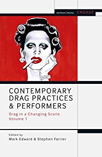 Contemporary Drag Practices and Performers: Drag in a Changing Scene Volume 1 (Methuen Drama Engage)