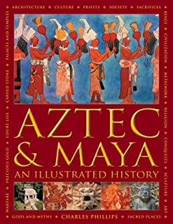 Aztec and Maya: An Illustrated History: The definitive chronicle of the ancient peoples of Central America and Mexico - in...