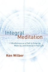 Integral Meditation: Mindfulness as a Way to Grow Up, Wake Up, and Show Up in Your Life (English Edition) Kindle Ausgabe