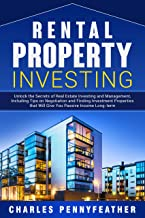 Rental Property Investing: Unlock the Secrets of Real Estate Investing and Management, Including Tips on Negotiation and Finding Investment Properties that Will Give You Passive Long-term Income