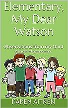 Elementary, My Dear Watson: Observations from my third grade classroom.