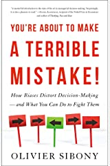 You're About to Make a Terrible Mistake: How Biases Distort Decision-Making and What You Can Do to Fight Them Kindle Edition