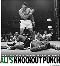 Ali's Knockout Punch: How a Photograph Stunned the Boxing World (Captured History Sports)