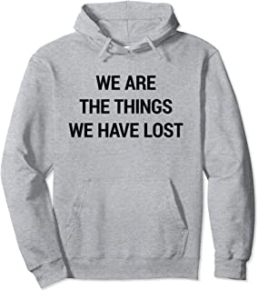 We Are The Things We Have Lost Pullover Hoodie