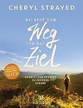Du bist der Weg und das Ziel: Schritt für Schritt zu innerer Stärke (German Edition)