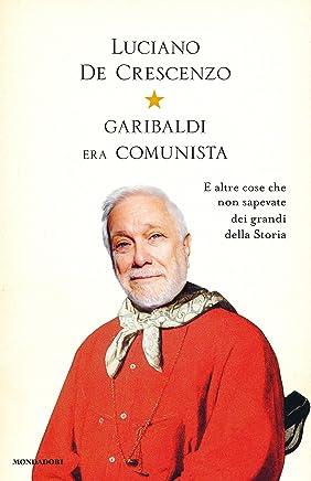 Garibaldi era comunista (I libri di Luciano De Crescenzo)