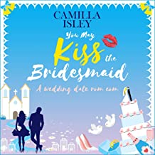 You May Kiss the Bridesmaid: A Feel Good Romantic Comedy (First Comes Love, Book 6)