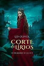 Corte de Lírios (Vol. 1) o designo de Juliet: Romance histórico distópico
