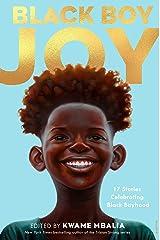 Black Boy Joy: 17 Stories Celebrating Black Boyhood Kindle Edition