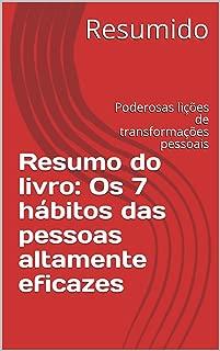 Resumo do livro: Os 7 hábitos das pessoas altamente eficazes: Poderosas lições de transformações pessoais (Portuguese Edition)