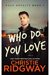 Who Do You Love (Rock Royalty Book 7) Kindle Edition