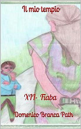 Il mio tempio: XII - Fiaba (Serie - Il passero e la fata Vol. 12)