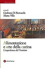 Alimentazione e arte della cucina: L'esperienza del Trentino (Italian Edition)