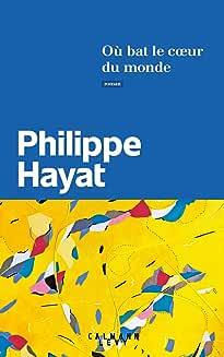 Où bat le coeur du monde de HAYAT Philippe