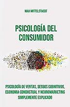 Psicología del consumidor: Psicología de ventas, sesgos cognitivos, economia conductual y Neuromarketing simplemente explicado