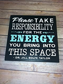 Wood Sign PLEASE take RESPONSIBILITY for the ENERGY you bring into this space sign Saying by Dr Jill Bolte Taylor