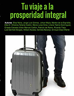 Tu viaje a la Prosperidad Integral: Estrategias para vivir en abundancia en todas las áreas de tu vida (Spanish Edition)