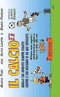Il calcio versione 2.0: Quello che avreste sempre voluto sapere e che nessuno vi ha mai spiegato (Piccola Biblioteca del Sorriso) (Italian Edition)