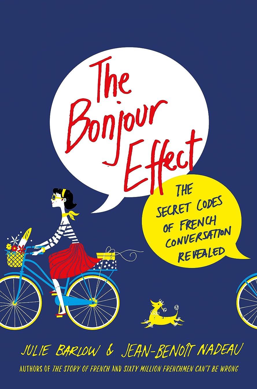 成功雄弁家認証The Bonjour Effect: The Secret Codes of French Conversation Revealed (English Edition)
