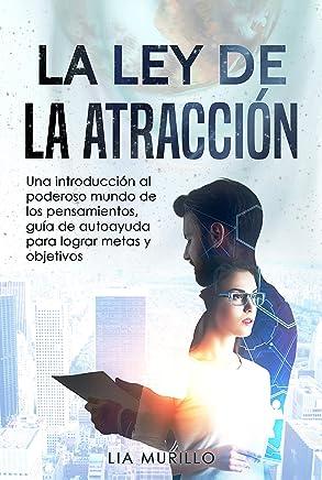 LA LEY DE LA ATRACCIÓN : Una introducción al poderoso mundo de los pensamientos, guía de autoayuda para lograr metas y objetivos.