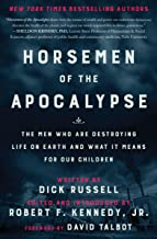 Horsemen of the Apocalypse: The Men Who Are Destroying the Planet—And How They Explain Themselves to Their Own Children