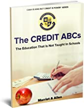 The Credit ABCs: The Education That Is Not Taught In Schools (Cash Is King but Credit Is Power Book 1)