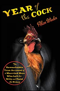 Year of the Cock: The Remarkable True Account of a Married Man Who Left His Wife and Paid the Price