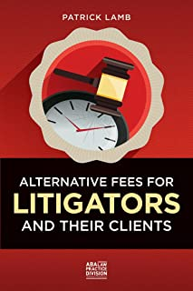 Alternative Fees for Litigators and Their Clients