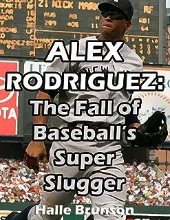 Alex Rodriguez: The Fall of Baseball's Super Slugger