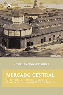 Mercado Central: Modernidades e Resistências Cotidianas no Rio de Janeiro das Primeiras Décadas da República